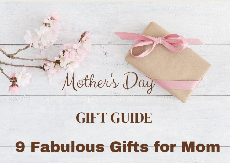 9 Gifts for Mother's Day, May 9