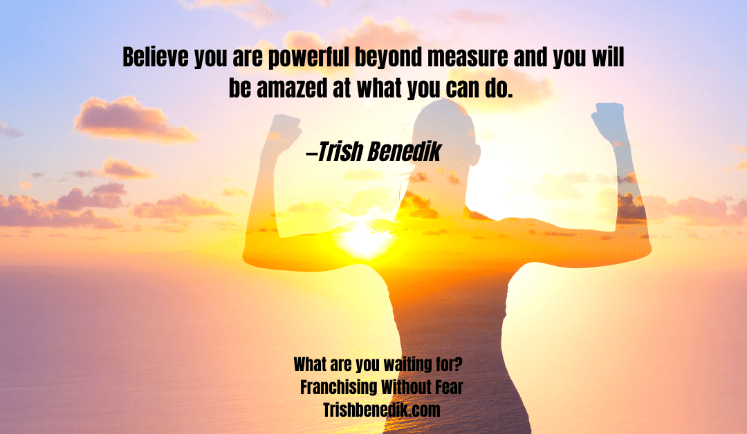 believe you are powerful beyond measure